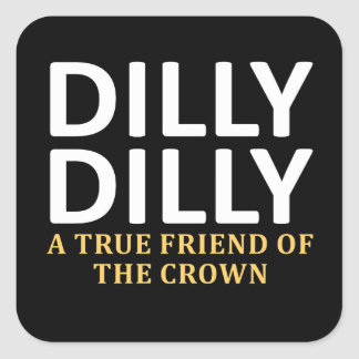 Dilly Dilly A True friend of the crown Square Sticker
