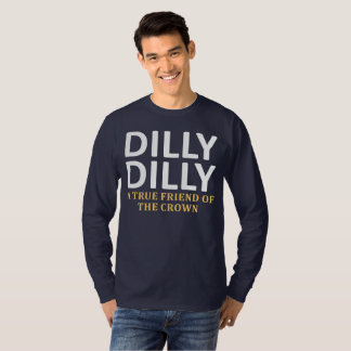 Dilly Dilly A True friend of the crown T-Shirt