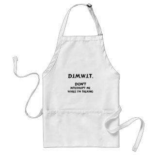 DIMWIT Don't interrupt me while I'm talking Aprons
