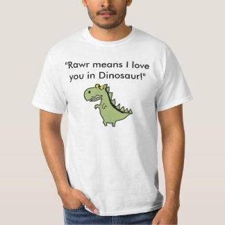 """Dinos, """"Rawr means I love you in Dinosaur!"""" T-Shirt"""