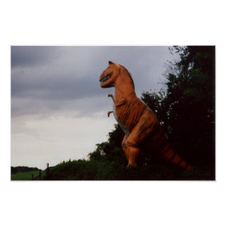 Dinosaurs still roam the Earth Poster