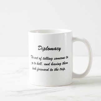 Diplomacy, The art of telling someone to go to ... Coffee Mug