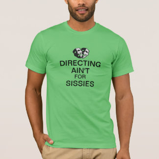 Directing Ain't For Sissies T-Shirt