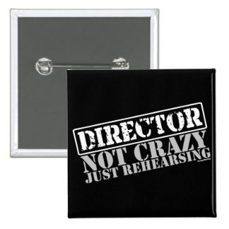 Director: Not Crazy Just Rehearsing 15 Cm Square Badge