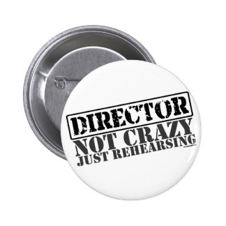 Director: Not Crazy Just Rehearsing 6 Cm Round Badge