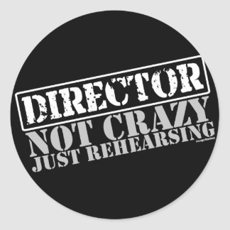 Director: Not Crazy Just Rehearsing Round Sticker