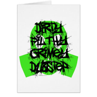 Dirty Filthy Grimey Dubstep Greeting Card
