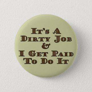 Dirty Job 6 Cm Round Badge