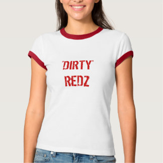 """DIRTY""ReDz T-Shirt"