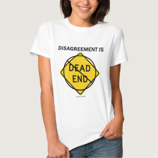 Disagreement Is No Dead End (Signage Attitude) Tshirts