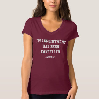 Disappointment has been cancelled women v maroon T-Shirt