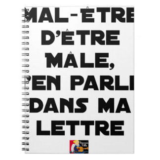 DISCOMFORT TO BE MALE, I SPEAK ABOUT IT IN MY NOTEBOOK