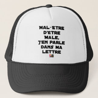 DISCOMFORT TO BE MALE, I SPEAK ABOUT IT IN MY TRUCKER HAT