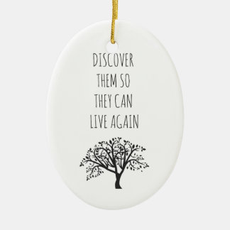 Discover Them So They Can Live Again - Ornament