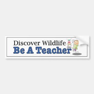 Discover Wildlife, Be a Teacher. Funny car decal Bumper Sticker