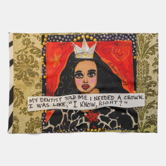 Dish towel- my dentist told me I needed a crown an Tea Towel