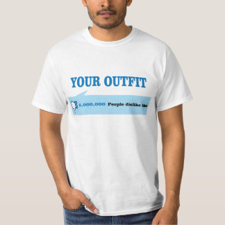 Dislike your outfit. T-Shirt