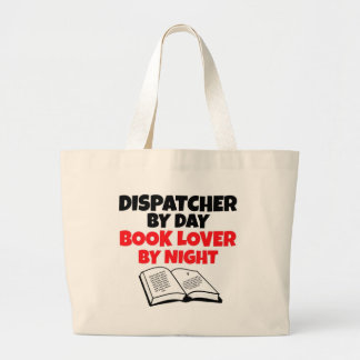 Dispatcher by Day Book Lover by Night Large Tote Bag