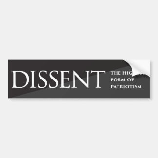 Dissent:  The Highest Form of Patriotism Bumper Sticker