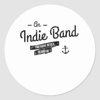 Distressed An Indie Band You Have Never Heard Of Round Sticker
