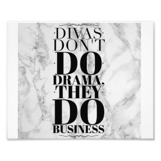 Divas Dont Do Drama, They Do Business Art Print Photograph