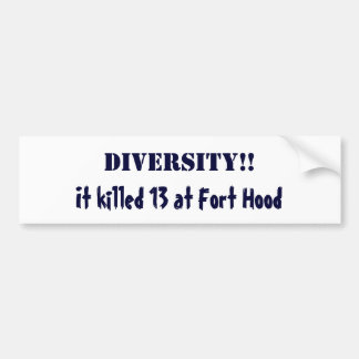 DIVERSITY!!, It killed 13 at Fort Hood Bumper Sticker