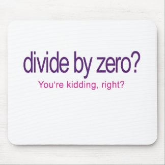 Divide by Zero _ You're Kidding Mouse Pad