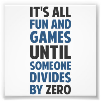 Dividing By Zero Is Not A Game Photo Art