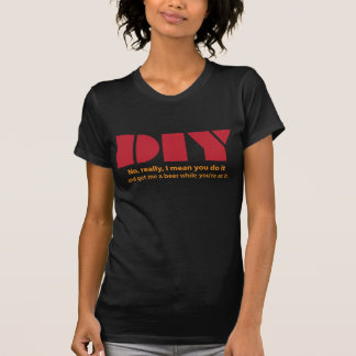 DIY and get me a beer T-Shirt
