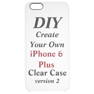 DIY Create Your Own Custom Clear iPhone 6 Plus V02 Clear iPhone 6 Plus Case