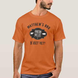 D'Jeet Yet? Fresh Meat •Custom BBQ T-Shirt