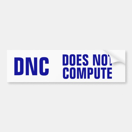 DNC: Does Not Compute Bumper Stickers