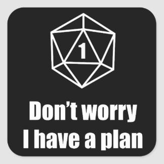 DnD - Don't worry, I have a plan Square Sticker