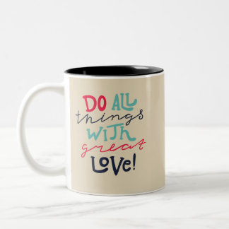 Do All Things With Great Love Two-Tone Coffee Mug