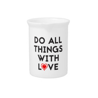Do All Things With Love Pitcher
