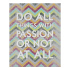Do all things with passion or not at all poster