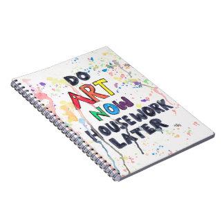 Do Art Now, Housework Later Spiral Notebook
