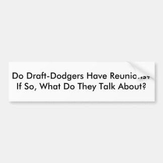Do Draft-Dodgers Have Reunions?  If So, What Do... Bumper Sticker