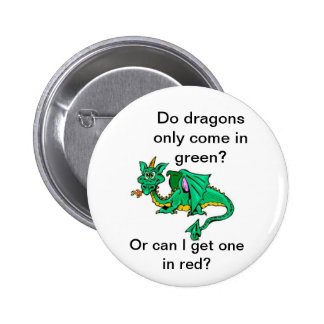 Do dragons only come in green? 6 cm round badge