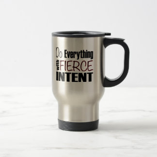 Do Everything With Fierce Intent Travel Mug