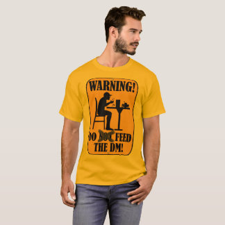 DO Feed the DM!!! T-Shirt