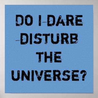 Do I dare disturb the universe? Poster