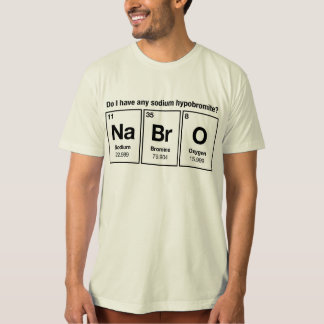 Do I have any Sodium Hypobromite? NaBrO! T-Shirt