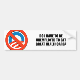 Do I have to be unemployed to get great healthcare Bumper Sticker