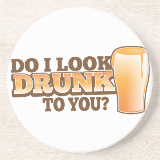 DO I look DRUNK to you? Beverage Coaster