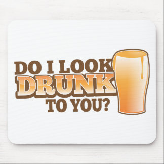 DO I look DRUNK to you? Mouse Pads