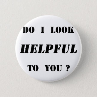 Do I look helpful to you? 6 Cm Round Badge