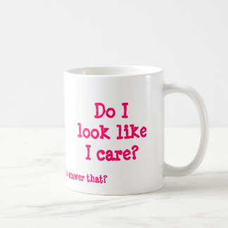 Do I look like I care?, Do you expect me to ans... Coffee Mug