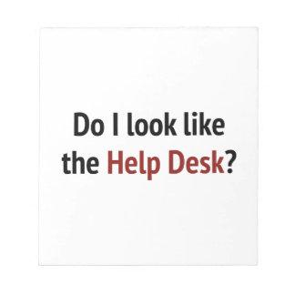 Do I Look Like The Help Desk Scratch Pad