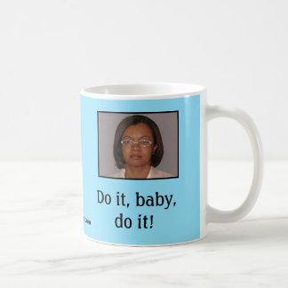 Do it, baby, do it! coffee mug